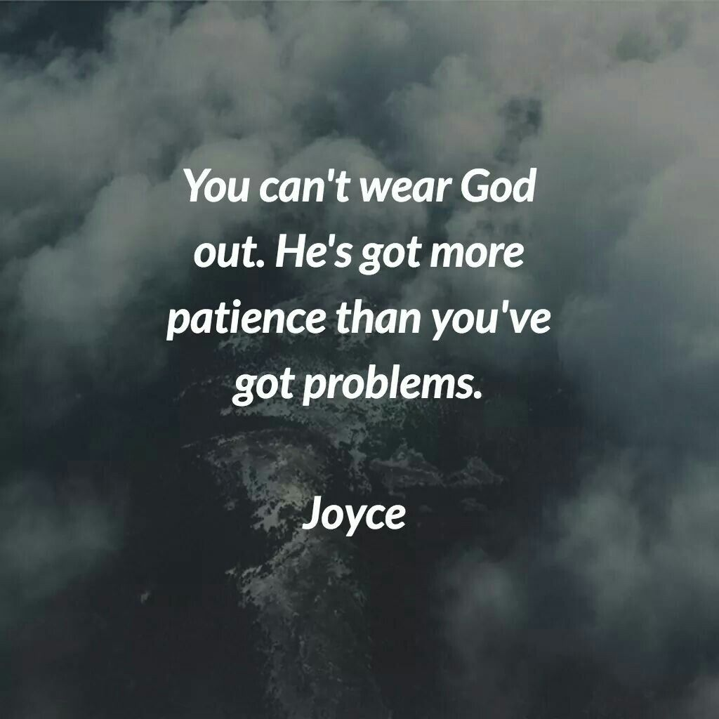 Hes Got More Patience Christianity Joyce Meyer Quotes Joyce