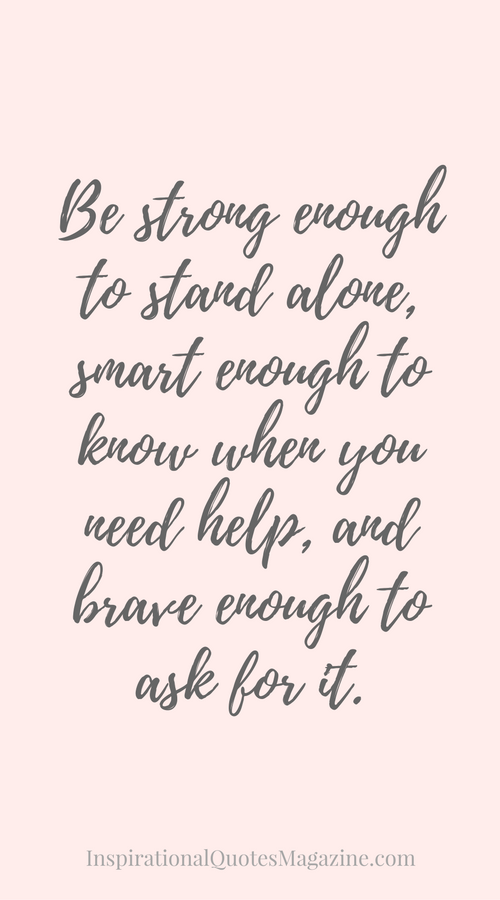 Be Strong And Courageous Quotes Be Strong Enough To Stand Alone Smart Enough To Know When You Need