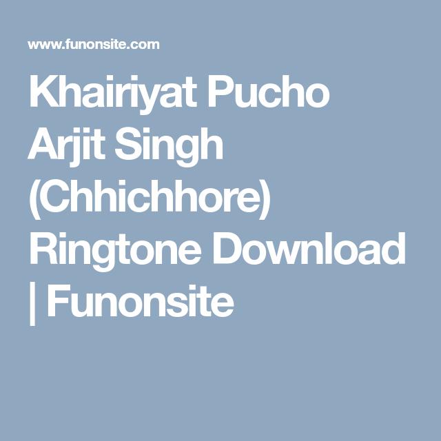 Khairiyat Pucho Arjit Singh Chhichhore Ringtone Download Funonsite Ringtone Download Romantic Songs Songs