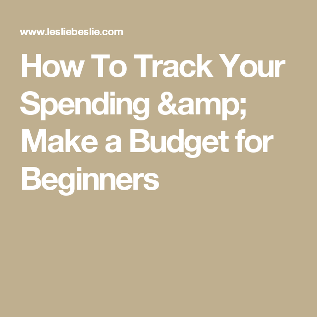 How To Track Your Spending & Make A Budget For Beginners