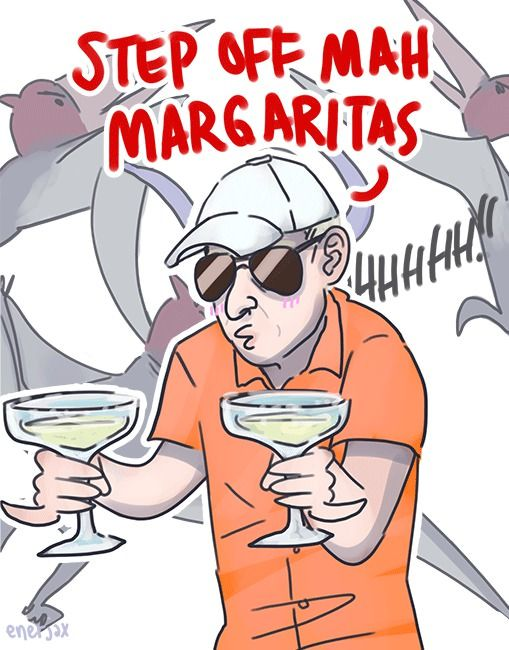 This guy...he deserved to live. For the margaritas.