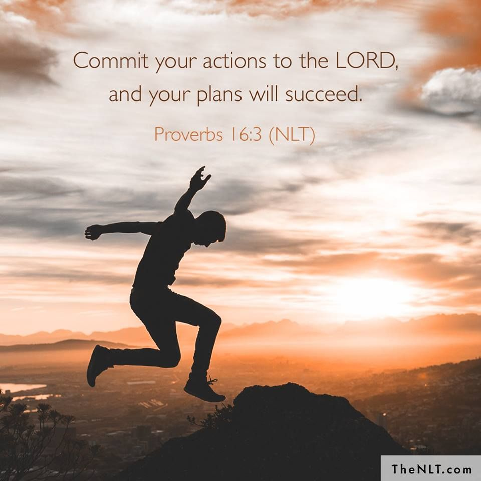 Proverbs 16:3 (NLT) - Commit your actions to the LORD, and