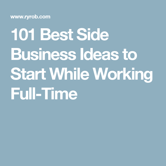 101 best side business ideas to start while working a full time job101 best side business ideas to start while working full time