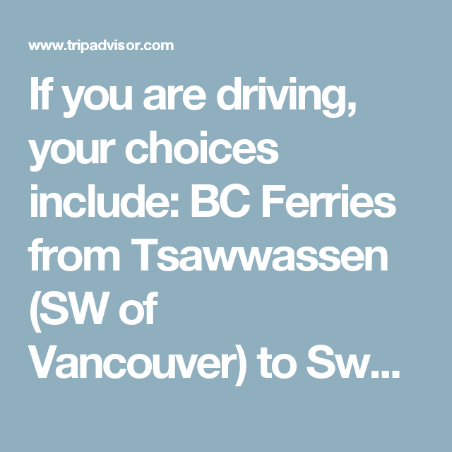 If you are driving your choices include bc ferries from if you are driving your choices include bc ferries from tsawwassen sw of vancouver to swartz bay 30 min north of victoria the mv coho black ball sciox Choice Image