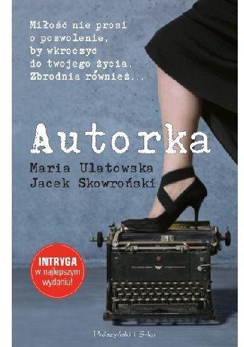 """Ulatowska Maria, """"Autorka"""",  Warszawa, Prószyński Media, 2014. 421 s."""