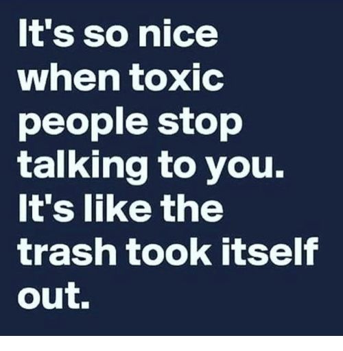 It S So Nice When Toxic People Stop Talking To You It S Like The Trash Took Itself Out Fake Friend Quotes Bad Friendship Quotes Fake Friends Quotes Betrayal