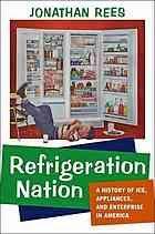 Refrigeration nation : a history of ice, appliances, and enterprise in America