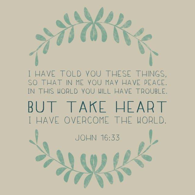 Bible Quotes Heart: John 16 33, Take Heart