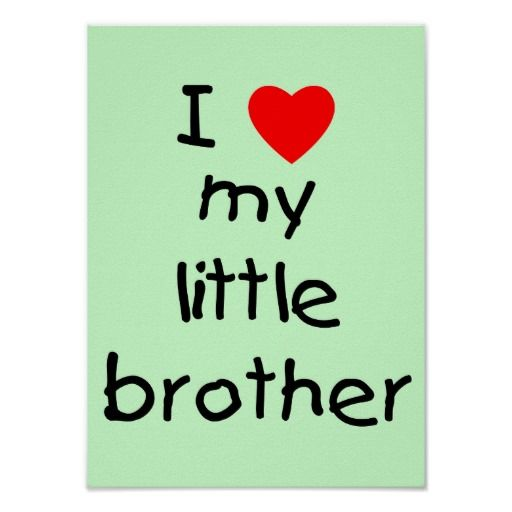 I Love My Little Brother Poster Little Brother Quotes Brother Quotes Brother Birthday Quotes