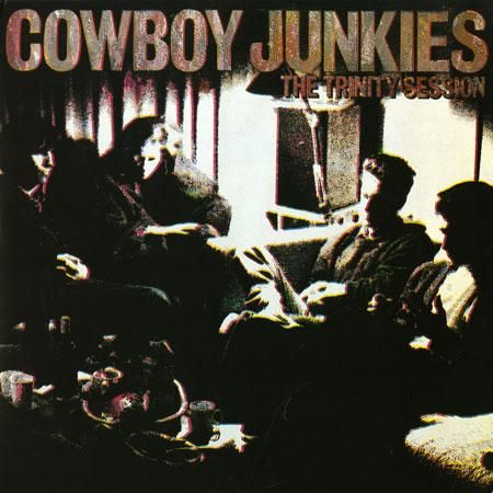 Cowboy Junkies - The Trinity Session.    I met these guys after a show at the Tennessee Theater.