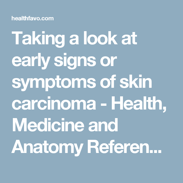 Taking a look at early signs or symptoms of skin carcinoma - Health, Medicine and Anatomy Reference Pictures
