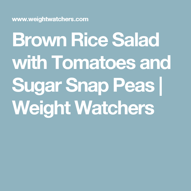 Brown Rice Salad with Tomatoes and Sugar Snap Peas | Weight Watchers