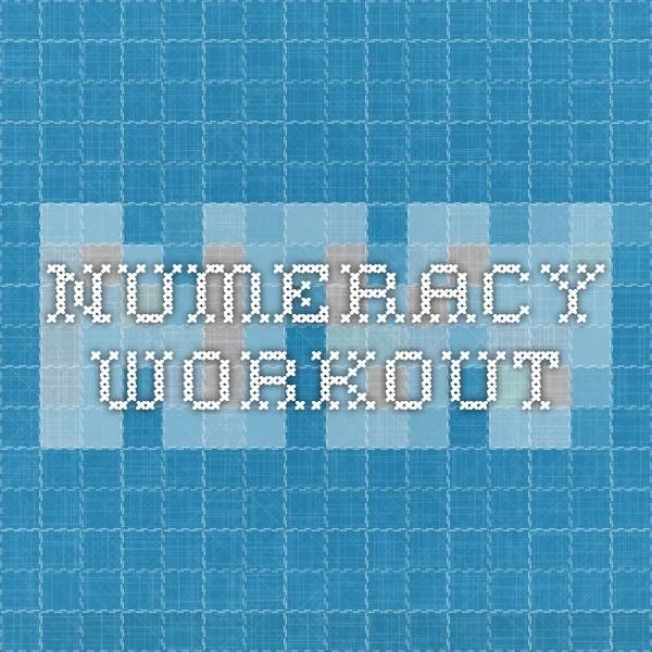 Numeracy Workout Numeracy Workout is a set of online numeracy ...