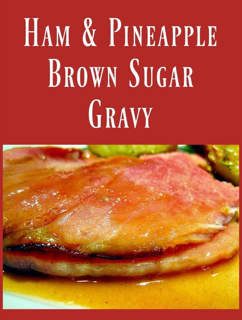 Ham Sweet Pineapple Brown Sugar Gravy Via Corkforkpassprt Sweet Ham Gravy Recipe Sweet Gravy Recipe Homemade Gravy