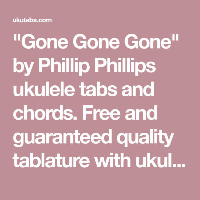 Gone Gone Gone By Phillip Phillips Ukulele Tabs And Chords Free