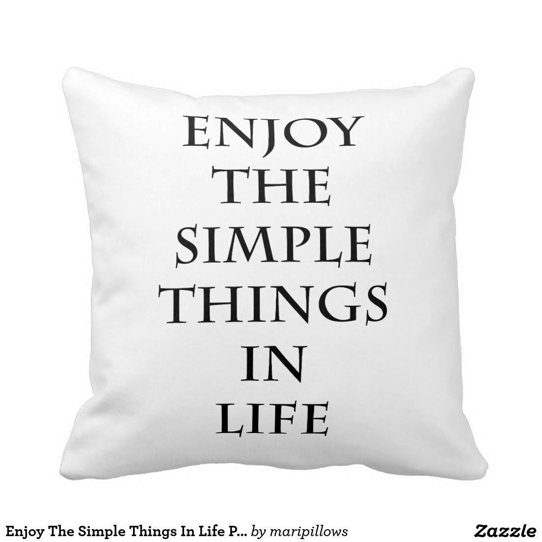 Enjoy The Simple Things In Life Pillow Pillows Throw Pillows Life