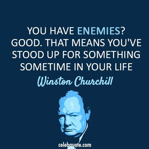 You Have Enemies Good That Means You Ve Stood Up For Something Sometime In Your Life Winston Church Churchill Quotes Winston Churchill Quotes Words Quotes