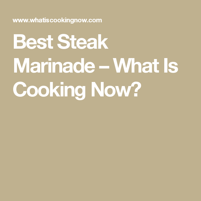 Best Steak Marinade – What Is Cooking Now?