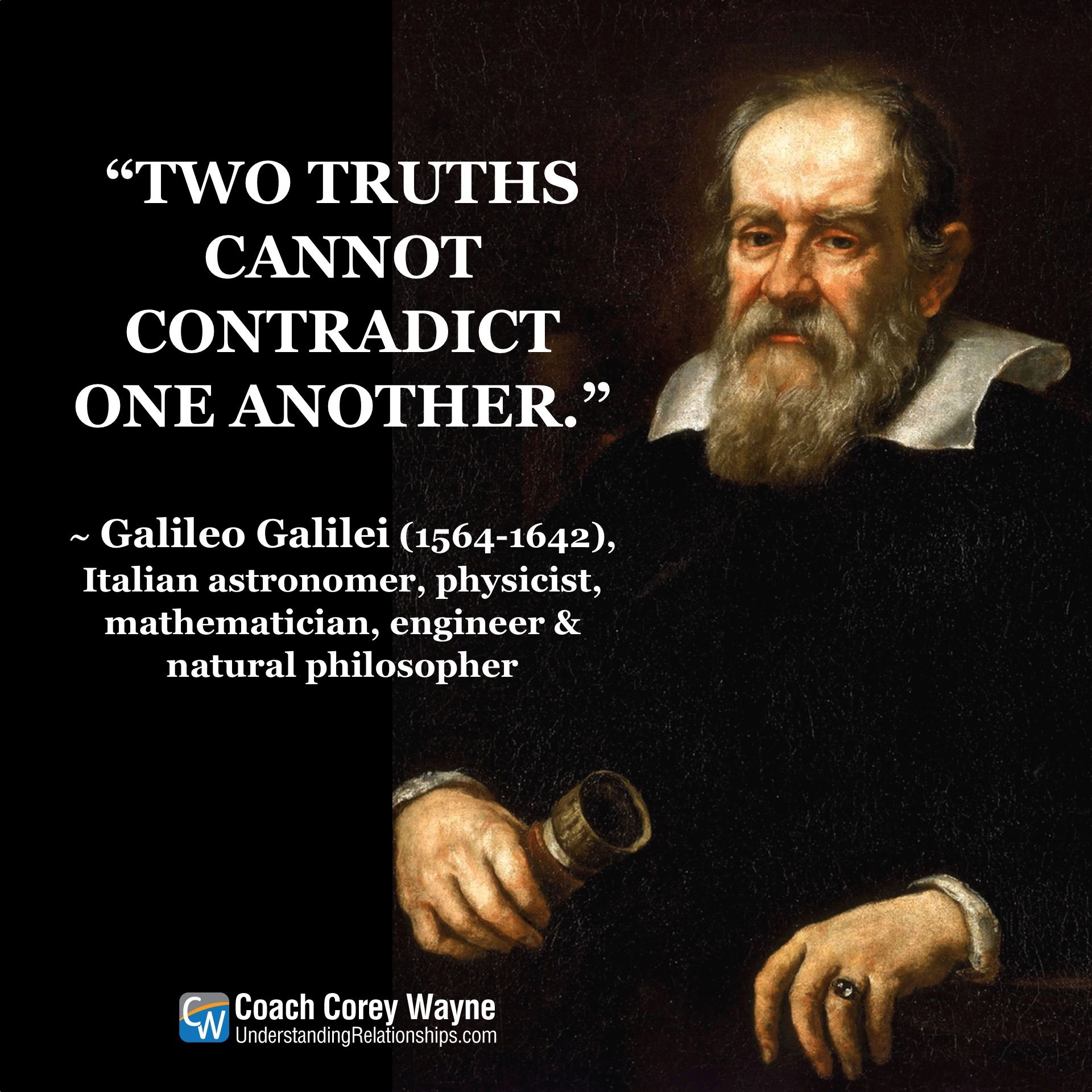 Two Truths Cannot Contradict One Another Galileo Galilei 1564 1642 Italian Astronomer Physicist Mathema Scientific Revolution Physicist Mathematician