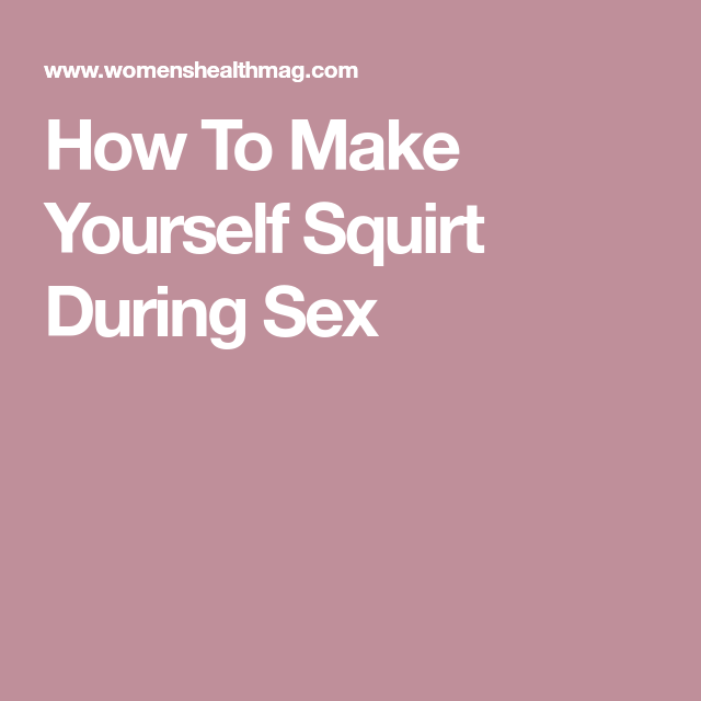 how to make yourself come during sex