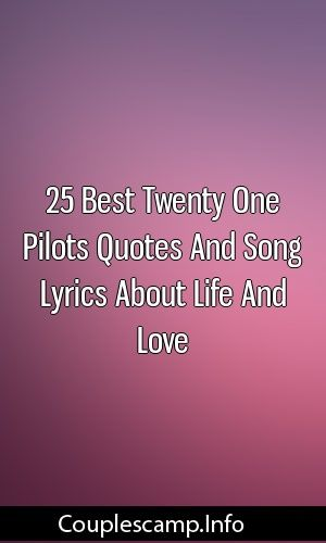 25 Best Twenty One Pilots Quotes And Song Lyrics About Life ...