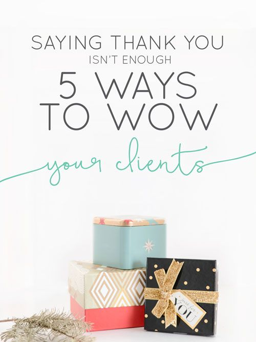 Saying Thank You Isn't Enough: 5 Ways to Wow Your Clients | Gems ...