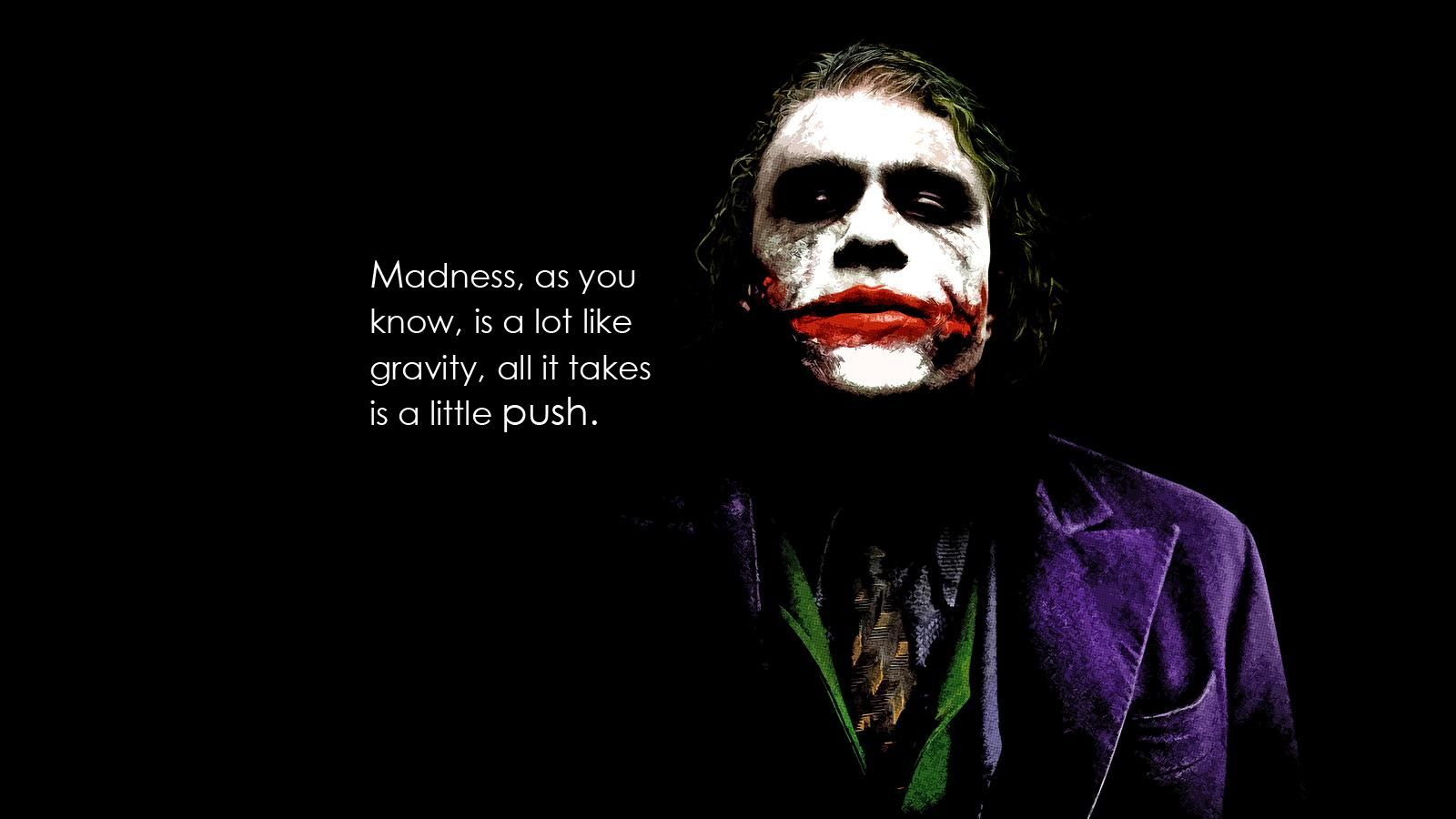 Not that inspirational, but true. Batman, quote by Joker