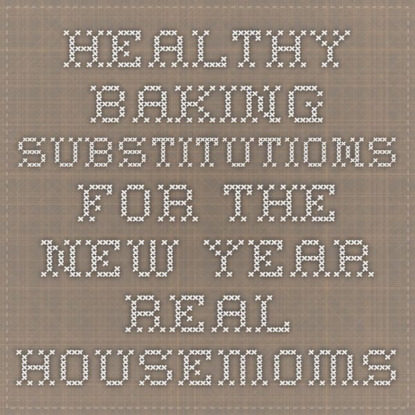 Healthy Baking Substitutions for the New Year - Real Housemoms