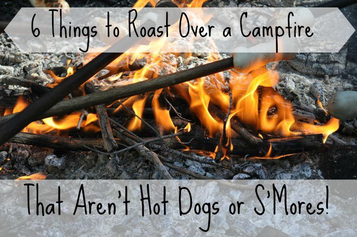6 Things To Roast Over A Campfire That Aren T Hot Dogs Or S Mores Food Hot Dogs Recipes