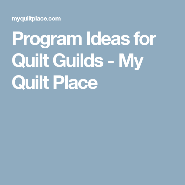 Program Ideas For Quilt Guilds My Place
