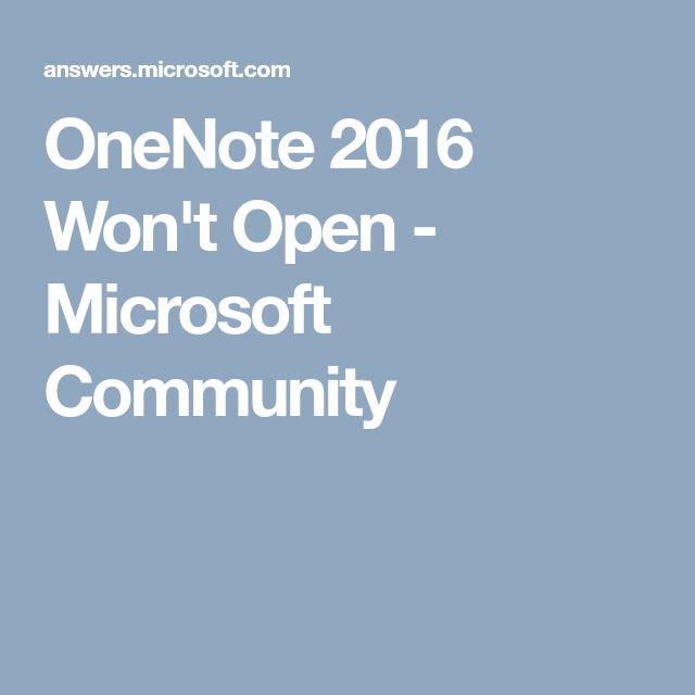 OneNote 2016 Won't Open Microsoft Community Windows 10