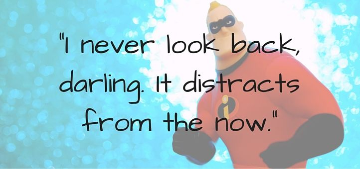 'I never look back, darling. It distracts from the now.'