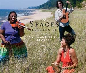 The Spaces Between Us CD  available on CD Baby  http://www.cdbaby.com/cd/thetiaimanihannaproject