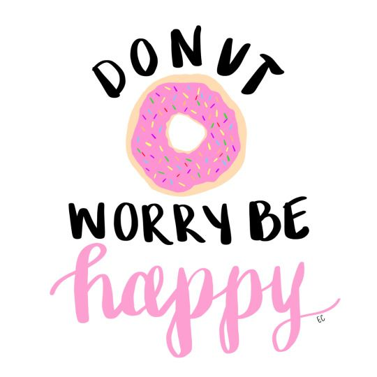 Donut Quotes donut worry, be happy quote | inspiration! | Pinterest | Happy  Donut Quotes