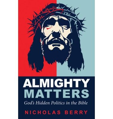 Almighty Matters Gods Hidden Politics In The Bible By Nicholas