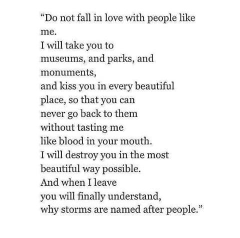 Do not fall in love with people like me....