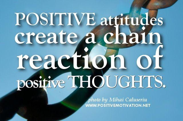 Positive attitudes create a chain reaction of positive