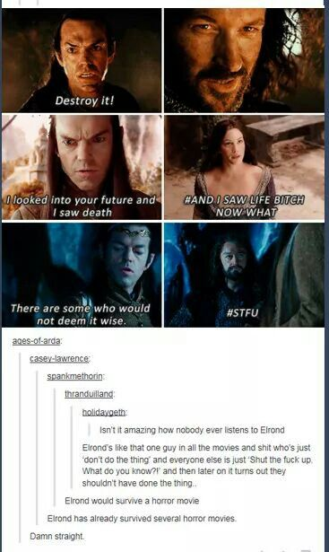 "Lord ""why do I even bother"" Elrond"