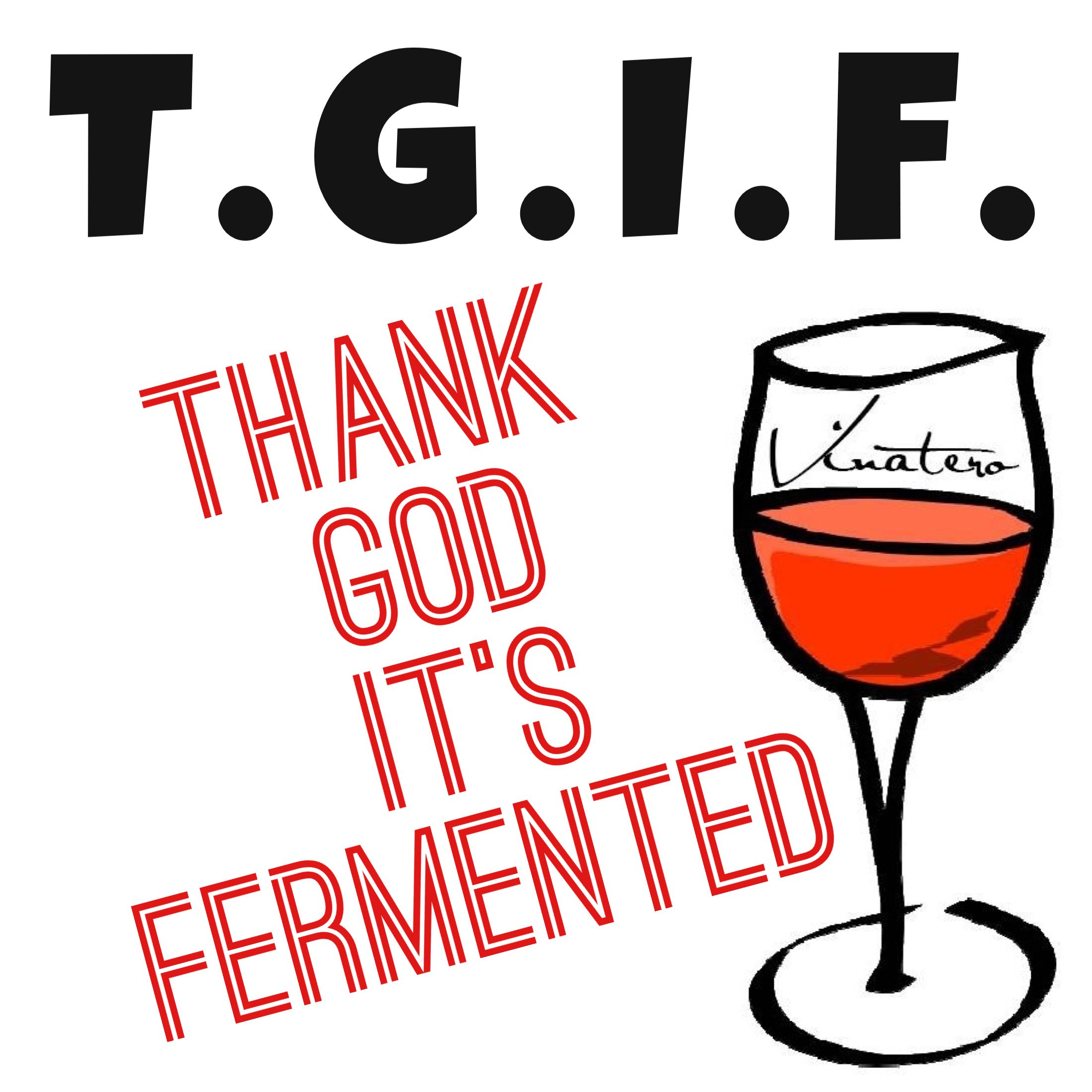 T.G.I.F. Thank God it's Fermented Wine, Wine quotes