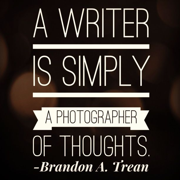004 A writer is simply a photographer of thoughts. Writing