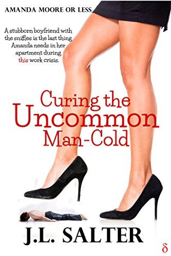 Curing the Uncommon Man-Cold (Amanda Moore or Less Book 2) by J.L. Salter http://www.amazon.com/dp/B00HERC3UC/ref=cm_sw_r_pi_dp_SDr0wb0NS2R8H