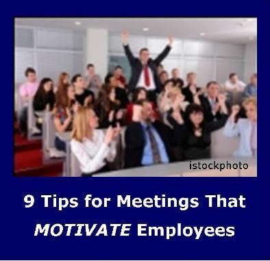 Link to Post on 9 Tips for Meetings That Motivate Employees http://howtomotivateemployeesnow.com/9-tips-for-meetings-that-motivate-employees/ #motivation employee motivation