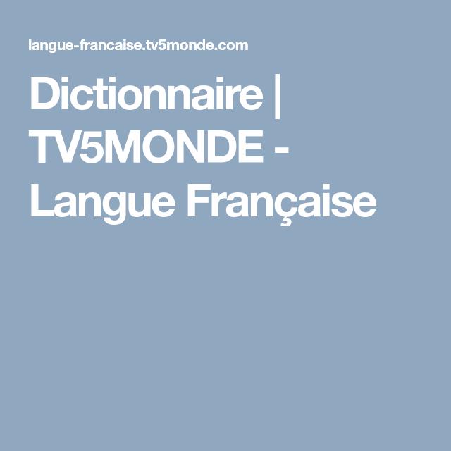 Dictionnaire Tv5monde Langue Francaise Langue Francaise France Dictionnaire