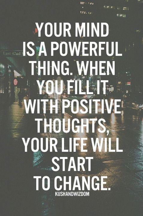 Fill your mind with positive thoughts.