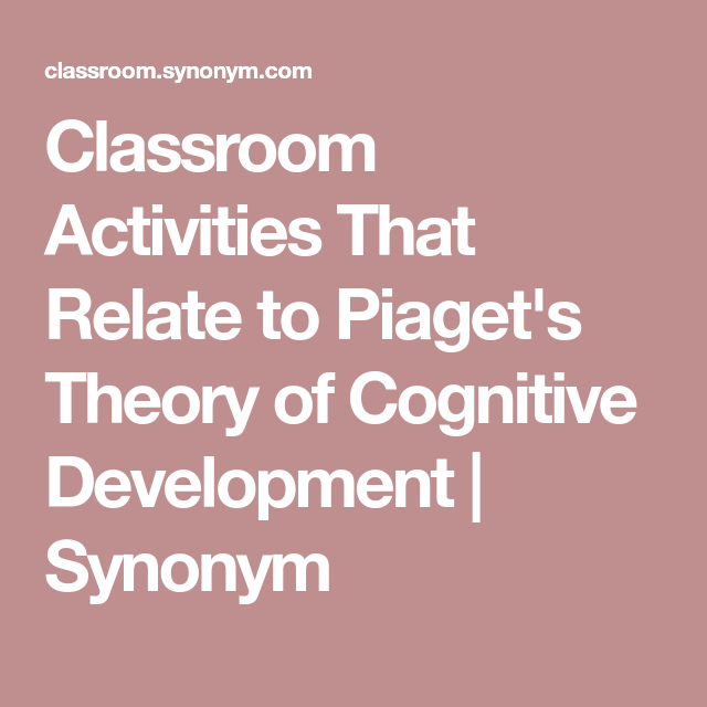 Classroom Activities That Relate to Piaget's Theory of Cognitive ...