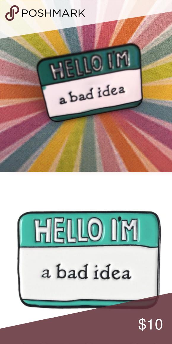Hello I M A Bad Idea Pin Button Funny Badge Button Pins Buttons Adornment Jewelry