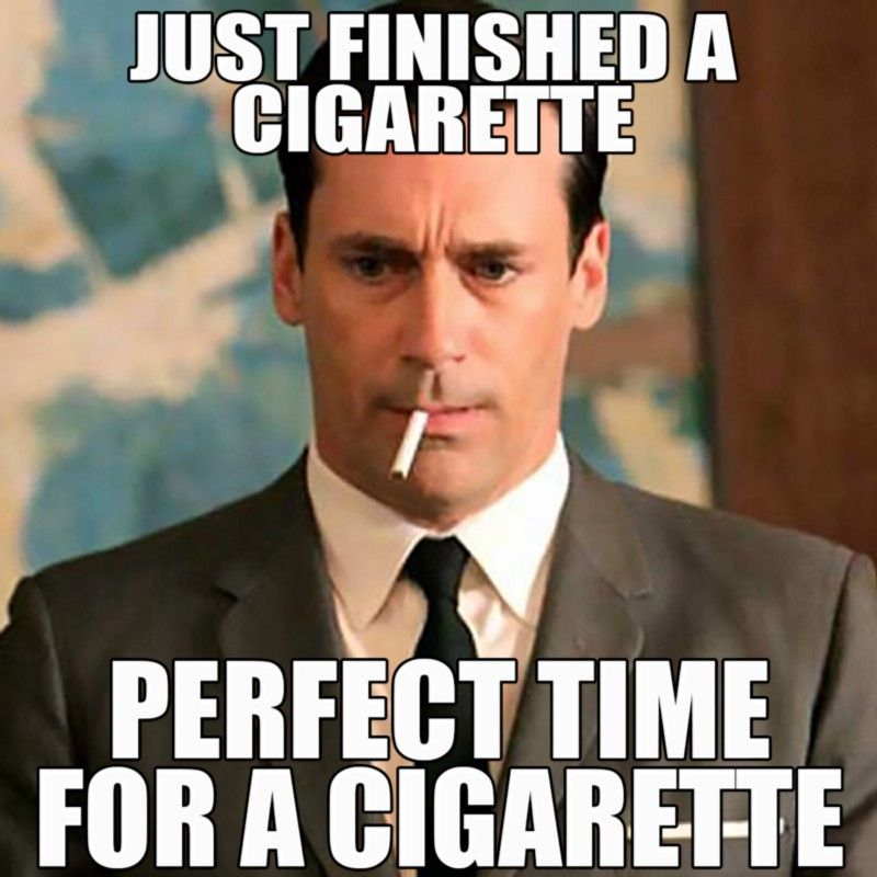 10631a34874f7ef2542ac34aebe0ce9b image result for not had a cigarette meme memes pinterest meme