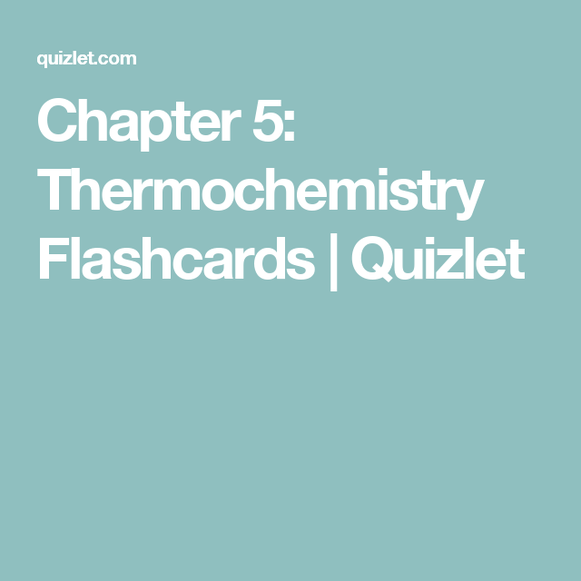 Chapter 5 Thermochemistry Flashcards Quizlet Chemistry