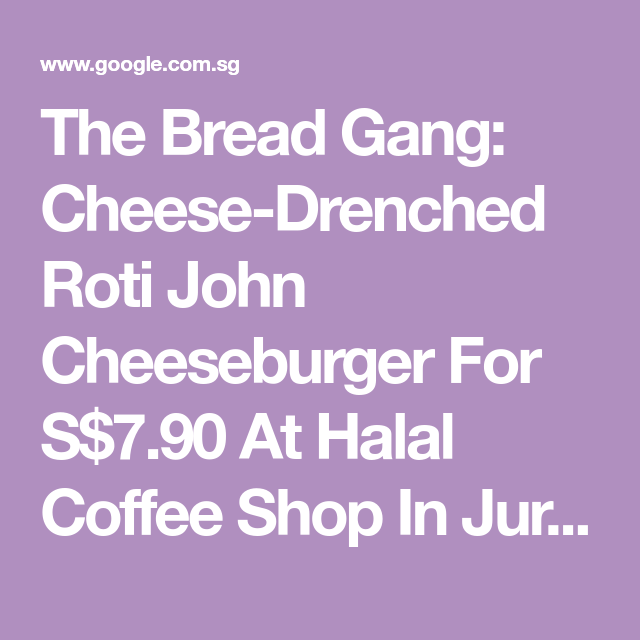 The Bread Gang Cheese Drenched Roti John Cheeseburger For S 7 90 At Halal Coffee Shop In Jurong East Roti Halal Coffee Shop