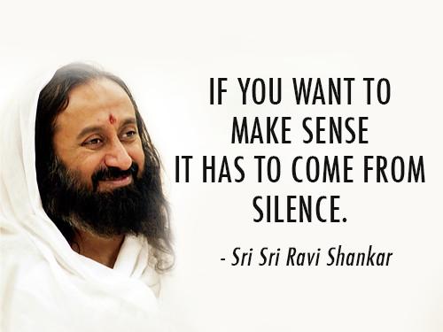 Sri Sri Ravi Shankar Quote About Life Make Sense Silence